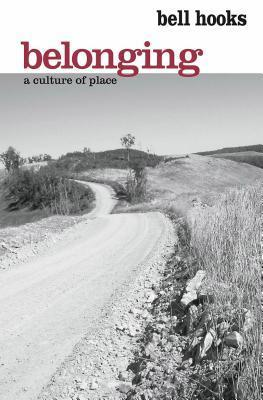Belonging: A Culture of Place Bell Hooks