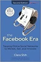 The Facebook Era: Tapping Online Social Networks to Build Better Products, Reach New Audiences, and Sell More Stuff