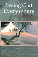 Seeing God Everywhere: Essays on Nature and the Sacred