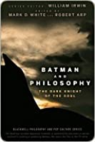 Batman and Philosophy: The Dark Knight of the Soul (The Blackwell Philosophy and Pop Culture Series)