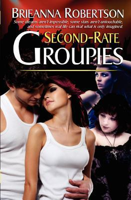 Second-Rate Groupies Brieanna Robertson