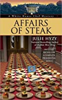 Affairs of Steak (A White House Chef Mystery #5)