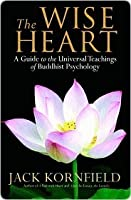 The Wise Heart: A Guide to the Universal Teachings of Buddhist Psychology