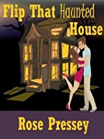 Flip That Haunted House (Haunted Renovation Mystery, #1)