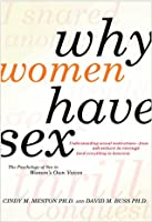 Why Women Have Sex: The Science and Psychology of Sexual Motivation--from Adventure to Revenge (and Everything in Between)