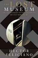 The Lost Museum: The Nazi Conspiracy to Steal the Worlds Greatest Works of Art Hector Feliciano