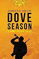 Dove Season (A Jimmy Veeder Fiasco, #1)