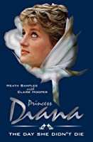Princess Diana - The Day She Didn't Die