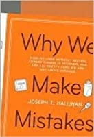 Why We Make Mistakes: How We Look Without Seeing, Forget Things in Seconds, and Are All Pretty Sure We Are Way Above Average
