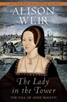 The Lady in the Tower: The Fall of Anne Boleyn