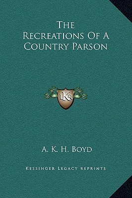 The Recreations Of A Country Parson  by  Andrew Kennedy Hutchison Boyd