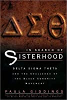 In Search of Sisterhood: Delta Sigma Theta and the Challenge of the Black Sorority Movement
