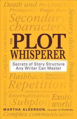 The Plot Whisperer: Secrets of Story Structure Any Writer Can Master  by  Martha Alderson