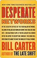Desperate Networks : Starring Katie Couric Les Moonves Simon Cowell Dan Rather Jeff Zucker Teri Hatcher Conan O'Brien Donald Trump and a Host of Other Movers and Shakers Who