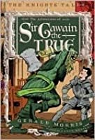 The Adventures of Sir Gawain the True (Knights' Tales, #3)