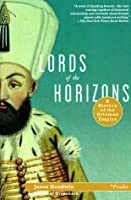 Lords of the Horizons A History of the Ottoman Empire