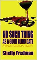 No Such Thing As A Good Blind Date (A Brandy Alexander Mystery #2)  by  Shelly Fredman