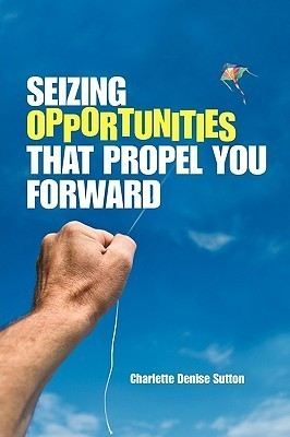 Seizing Opportunities That Propel You Forward Charlette Denise Sutton