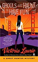 Ghouls Just Haunt to Have Fun (Ghost Hunter Mystery, #3)