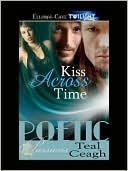 Kiss Across Time (Poetic Passions, #1) Teal Ceagh