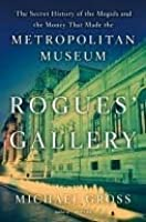 Rogues' Gallery: The Secret History of the Mogul and the Money that Made the Metropolitan Museum