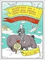Heidegger and a Hippo Walk Through the Pearly Gates: Using Philosophy (and Jokes!) to Explain Life, Death, the Afterlife, and Everything in Between