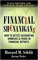 Financial Shenanigans: How to Detect Accounting Gimmicks & Fraud in Financial Reports