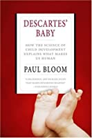 Descartes' Baby: How the Science of Child Development Explains What Makes Us Human