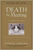 Death Meeting - A Leadership Fable about Solving the Most Painful Problem in Business by Patrick Lencioni