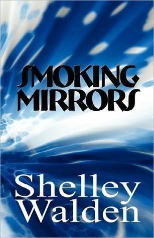 Smoking Mirrors  by  Shelley Walden