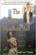 The Master of Wyndham Hall  by  Sullivan Clarke