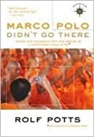 Marco Polo Didn't Go There: Stories and Revelations from One Decade as a Postmodern Travel Writer