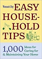 Woman's Day Easy House-Hold Tips: 1,000 Ideas for Caring For and Maintaining Your Home