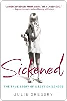 Sickened: The Memoir of a Munchausen by Proxy Childhood