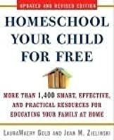 Homeschool Your Child for Free: More Than 1,200 Smart, Effective, and Practical Resources for Home Education on the Internet and Beyond