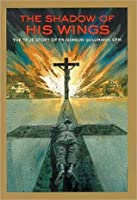 The Shadow of His Wings: The True Story of Fr. Gereon Goldmann, OFM
