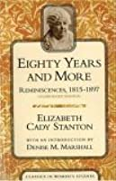 Eighty Years and More: Reminiscences, 1815-1897 (Classics in Women's Studies)