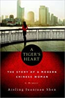 A Tiger's Heart: The Story of a Modern Chinese Woman