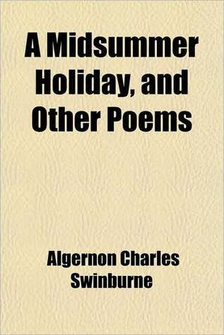 A Midsummer Holiday and Other Poems  by  Algernon Charles Swinburne