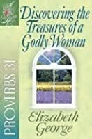 Discovering the Treasures of a Godly Woman: Proverbs 31 (Woman After God's Own Heart)