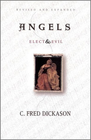 Angels: Elect and Evil C. Fred Dickason