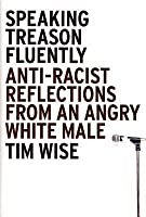 Speaking Treason Fluently: Anti-Racist Reflections From an Angry White Male