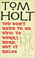 You Don't Have to Be Evil to Work Here, But it Helps