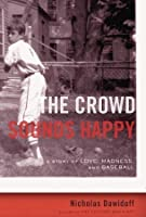 The Crowd Sounds Happy: A Story of Love, Madness, and Baseball