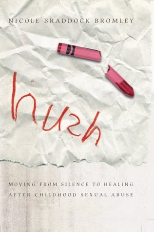 Hush: Moving From Silence to Healing After Childhood Sexual Abuse  by  Nicole Braddock Bromley