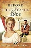 Before the Season Ends (A Regency Inspirational Romance)
