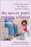 The No-Cry Potty Training Solution: Gentle Ways to Help Your Child Say Good-Bye to Diapers: Gentle Ways to Help Your Child Say Good-Bye to Diapers (Pantley)