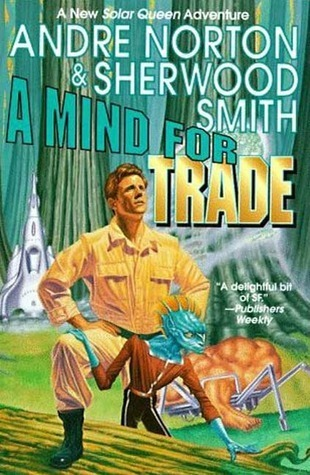 A Mind for Trade: A Great New Solar Queen Adventure  by  Andre Norton