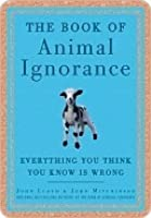 The Book of Animal Ignorance: Everything You Think You Know Is Wrong