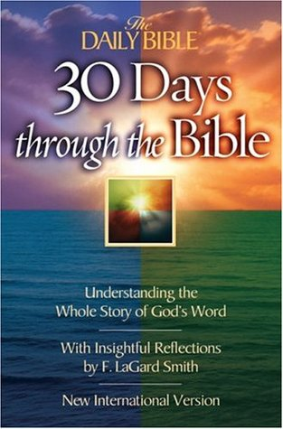 30 Days Through the Bible: Understanding the Whole Story of Gods Word  by  F. LaGard Smith